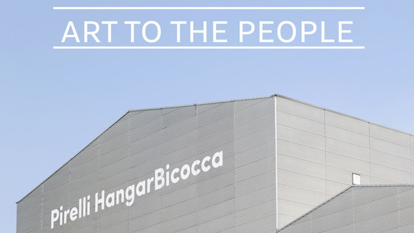 Pirelli HangarBicocca. Art To The People