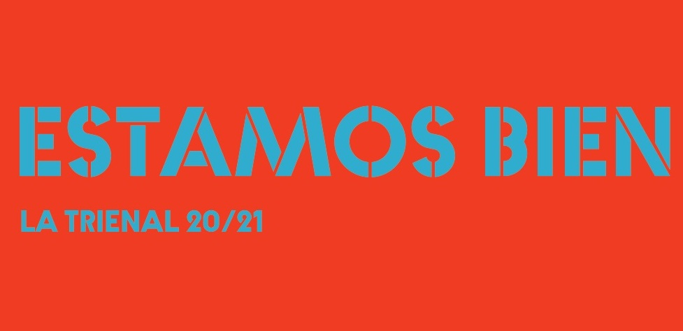 ESTAMOS BIEN - LA TRIENAL 20/21 Virtual Opening Celebration and more!