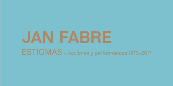 Jan Fabre. Stigmata. Actions & Performances 1976- 2017